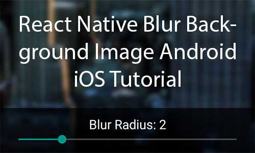 React Native Blur Background Image dynamically using Slider