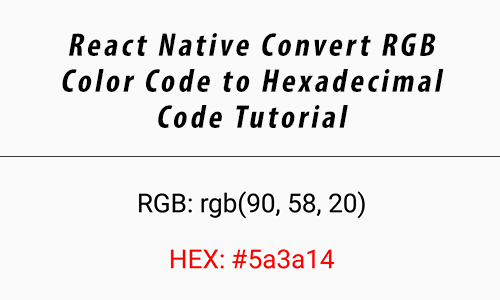 React Native convert RGB Color Code to Hexadecimal Code