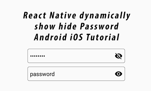 React native dynamically show hide Password Android iOS
