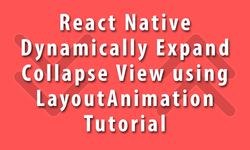 React Native Dynamically Expand Collapse or SlideDown SlideUp View