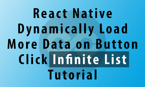 React Native Dynamically Load More Data on Button Click Infinite